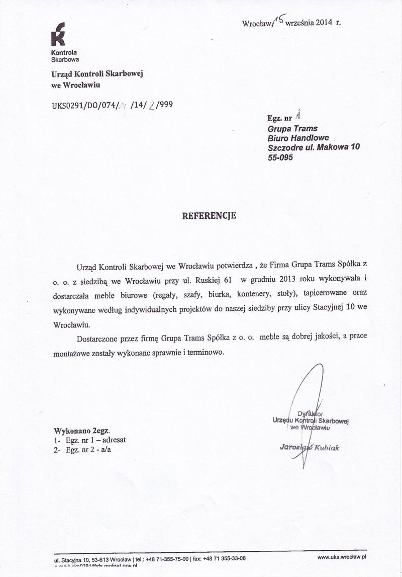 Urząd Kontroli Skarbowej we Wrocławiu potwierdza, że firma Grupa Trams Sp. z o.o. z siedzibą we Wrocławiu w grudniu 2013 wykonywała i dostarczyła meble biurowe(regały, szafy, biurka, kontenery, stoly)
