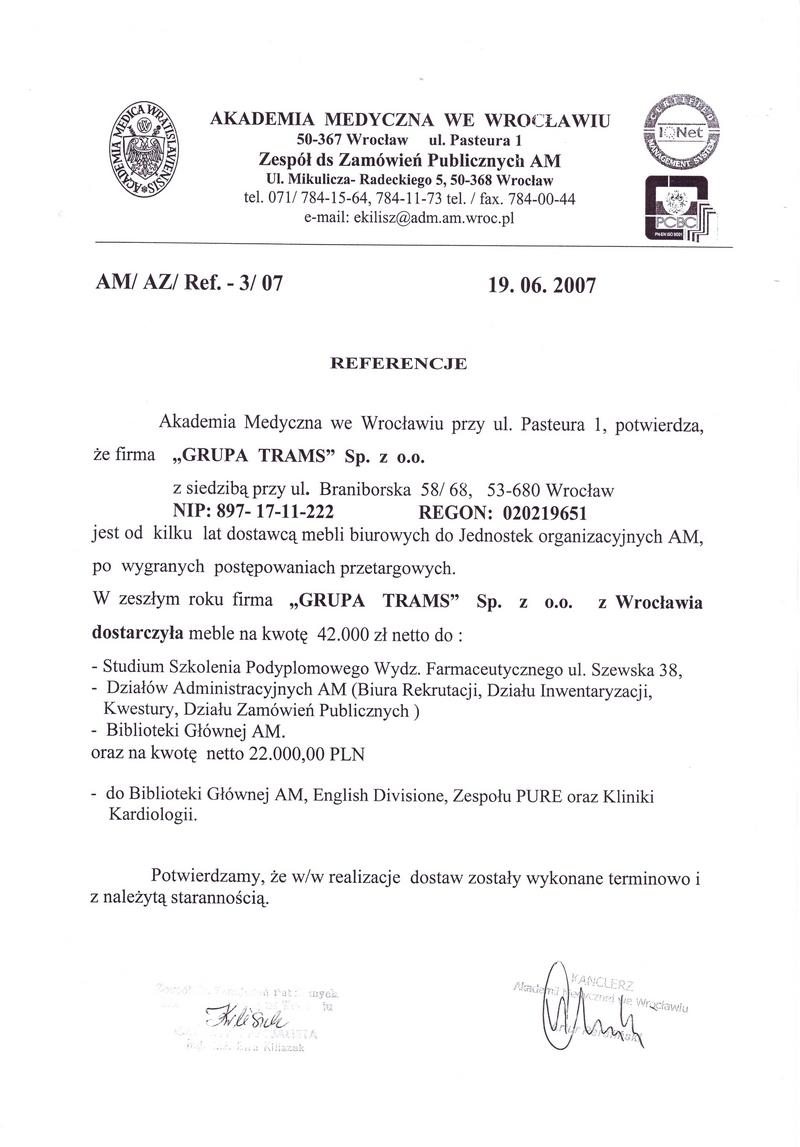Akademia Medyczna we Wrocławiu potwierdza że firma Grupa Trams Sp. z o.o. z siedzibą we Wrocławiu jest od kilku lat dostawcą mebli biurowych do Jednostek organizacyjnych AM, po wygranych postepowaniach przetargowych