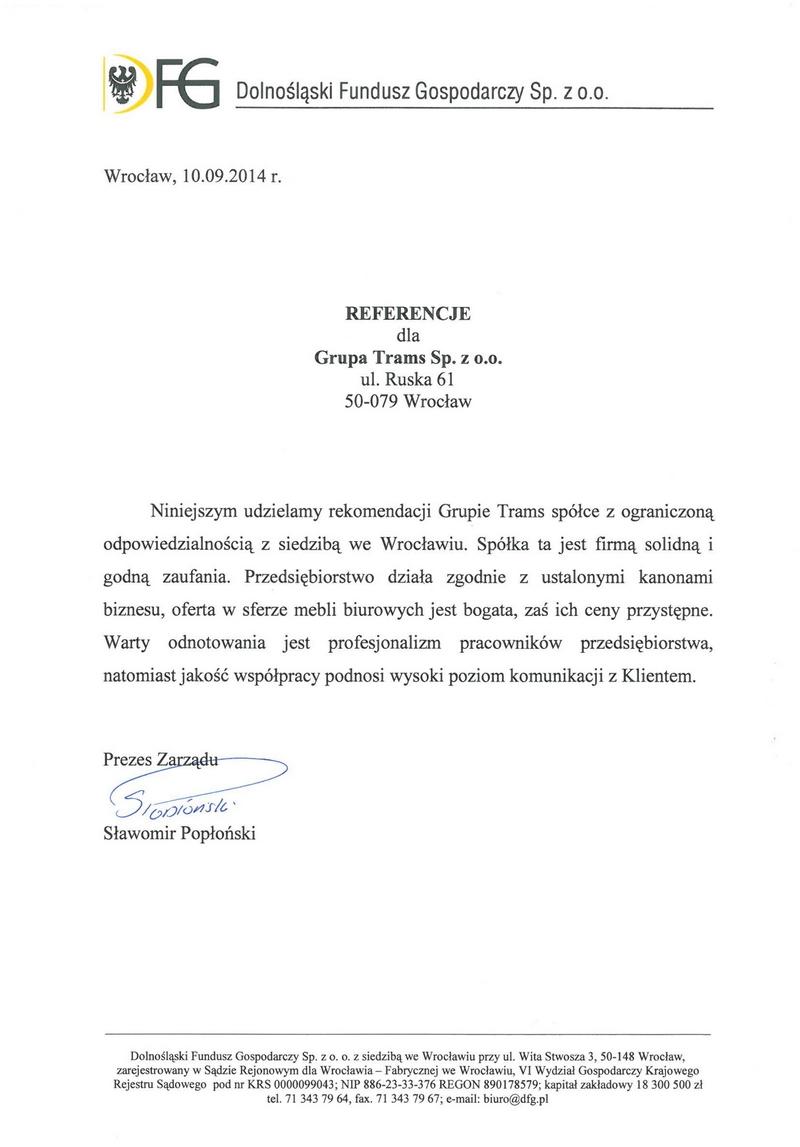 Niniejszym udzielamy rekomendacji Grupie Tram Sp. z o.o.z siedzibą we Wrocławiu. Spółka ta jest firmą solidną i godną zaufania.